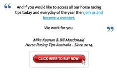 Saturdays September 10th Horse Racing Information:  This Saturdays FREE horse racing tips are now posted at   http://www.freehorseracingtipsaustralia.com/saturdays-horse-racing-tips  and here's hoping for a really great day so great luck if you are having a bet this Saturday and I will have some more sports news form the site for you later. Thanks and good luck.  Mike Keenan.