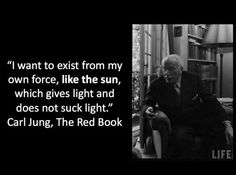 """I want to exist from my own force, like the sun, which gives light and does not suck light."" Dr. Carl Jung #Jung #Jungian #CGJung"
