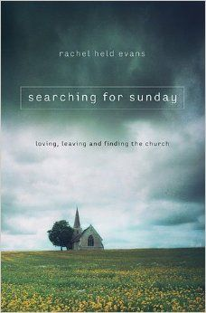 WANT TO READ: Searching for Sunday by Rachel Held Evans. A book published this year. (April 14.)