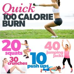 100 calorie quick burn... do it 5x a day  and lose 1 pound a week.
