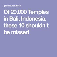 Of 20,000 Temples in Bali, Indonesia, these 10 shouldn't be missed