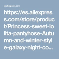https://es.aliexpress.com/store/product/Princess-sweet-lolita-pantyhose-Autumn-and-winter-style-galaxy-night-constellation-The-starry-sky-Black-velvet/728980_32602947538.html