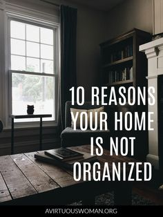 10 Reasons Your Home Is Not Organized Avirtuouswoman Org Organization Lists Organisation