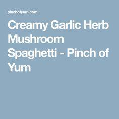 Creamy Garlic Herb Mushroom Spaghetti - Pinch of Yum