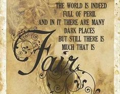 The world is indeed full of peril and in it there are many dark places but still there is much that is fair. #lotr