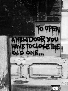 To open a new door, you have to close the old one.