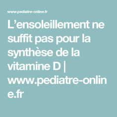 L'ensoleillement ne suffit pas pour la synthèse de la vitamine D   www.pediatre-online.fr