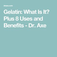Gelatin: What Is It? Plus 8 Uses and Benefits - Dr. Axe