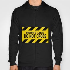 Mom's Line - Do Not Cross Hoody by Claude Gariepy | Society6