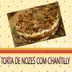 BELLA LOMA: Culinária da Semana *Torta de Nozes com Chantilly*...
