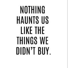 fashion quotes Nothing haunts you like clothes you didnt buy- 24 Signs You Are A Full Blown Shopaholic Motivacional Quotes, Funny Quotes, Life Quotes, Daily Quotes, Funny Memes, Witty Quotes, Crazy Quotes, Text Quotes, Funny Shit