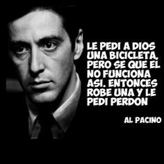 I asked for God to give me a bicycle but I know that it doesn't work that way, so I robbed one and I asked for his forgiveness. Love Quotes, Funny Quotes, Al Pacino, Atheism, Spanish Quotes, People Quotes, Yoga, Peace Of Mind, Jokes