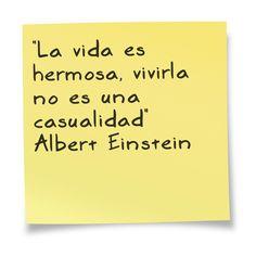 """""""La vida es hermosa, vivirla no es una casualidad""""   Albert Einstein"""