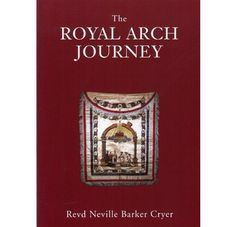 The Royal Arch Journey by Neville Barker Cryer