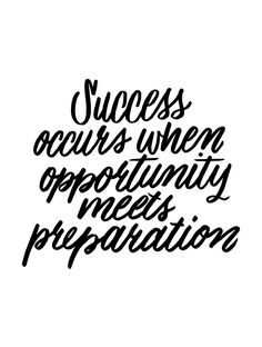 • success occurs when opportunity meets preparation •