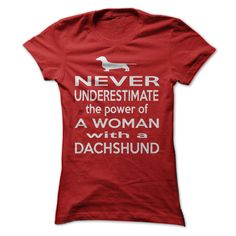 Never Underestimate The Power A Of A Woman With A DACHSHUND...T-Shirt or Hoodie. Click here to see --->>> www.sunfrogshirts.com/LifeStyle/Never-Underestimate-The-Power-A-Of-A-Woman-With-A-DACHSHUND-Red-6012270-Ladies.html?3618&PinFDPs