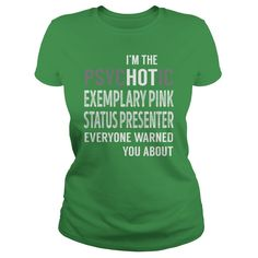 PsycHOTic Exemplary Pink Status Presenter Job Shirts #gift #ideas #Popular #Everything #Videos #Shop #Animals #pets #Architecture #Art #Cars #motorcycles #Celebrities #DIY #crafts #Design #Education #Entertainment #Food #drink #Gardening #Geek #Hair #beauty #Health #fitness #History #Holidays #events #Home decor #Humor #Illustrations #posters #Kids #parenting #Men #Outdoors #Photography #Products #Quotes #Science #nature #Sports #Tattoos #Technology #Travel #Weddings #Women