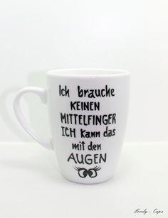 Coole Büro Tasse, die Witz Tasse für deinen besonderen Moment :-)  Tasse mit Spruch:  ♥ ich brauche keinen Mittelfinger ich kann das mit den Augen ♥   Witzige Geschenk Büro Tasse für viele Anlässe...
