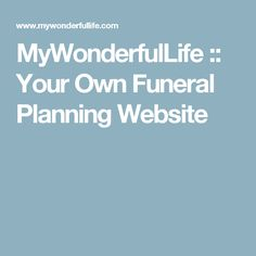 MyWonderfulLife :: Your Own Funeral Planning Website