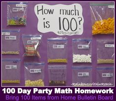 photo of: 100 Day Party Math Homework Bulletin Board in Kindergarten Send home a baggie to fill with 100 of something to be displayed in the room.