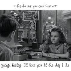 """George Bailey, I'll love you til the day I die"" #itsawonderfullife"