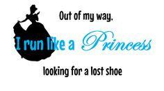 """RunDisney inspired T-Shirt """"Out of my way I run like a princess looking for a lost shoe"""" on Etsy, $16.95"""