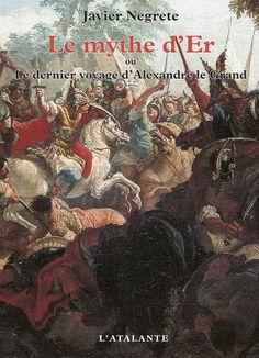 Le Mythe d'Er ou le dernier voyage d'Alexandre le Grand de Javier Negrete