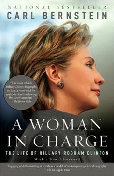 A Woman in Charge: The Life of Hillary Rodham Clinton by Carl Bernstein