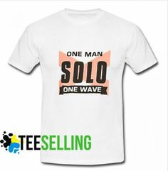 One Man Solo One Wave T-shirt Adult Unisex Price: 15.50 #hoodie Cute Graphic Tees, Graphic Shirts, One Wave, Men And Women, Workout Shirts, How To Look Better, Waves, Unisex, Mens Tops