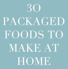 a list of packaged foods you can make at home for a zero waste, sustainable, delicious kitchen.
