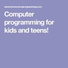 Computer programming for kids and teens!