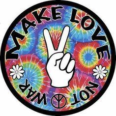 Make Love Not War, my motto.