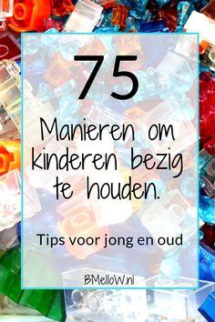 75 Manieren om kinderen bezig te houden. Simpele, goedkope maar vooral gratis ideeën waardoor ze zich nooit meer vervelen.