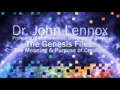 The Genesis Files: The Meaning and Purpose of Creation | Faith & Science | John Lennox, PhD