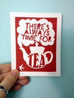 There's Always Time For Tea lino print by gemgoode on Etsy, £5.00