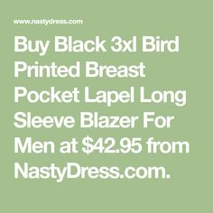 Buy Black 3xl Bird Printed Breast Pocket Lapel Long Sleeve Blazer For Men at $42.95 from NastyDress.com.