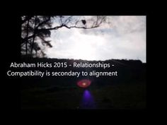 Abraham Hicks 2015 - Relationships - Compatibility is secondary to alignment - YouTube