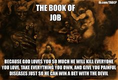 """Read """"  Answer to Job"""" by Carl Jung. See the true nature of the biblical God from a psychologist's perspective."""