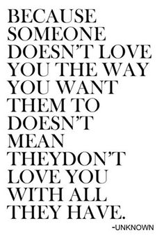 Because someone doesn't love you the way you want them to doesn't mean they don't #quotes #love #advice