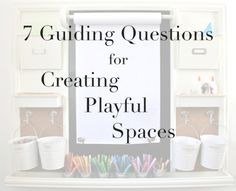 Some questions that offer food for thought when creating playful spaces...
