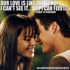 """Our love is like the wind... I can't see it, but I can feel it"" (A walk to remember- 2002)"