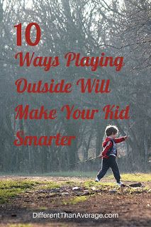Different Than Average: 10 Ways Playing Outside Will Make Your Kid Smarter