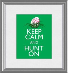 Keep Calm and Hunt On Easter Egg Art Print 8x10 by ThoughtsToPrint, $10.00