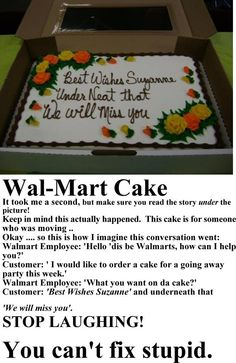 You cannot fix stupid... Wal-Mart cake. Best wishes Suzanne. Under neat that. We will miss you. This is unreal.