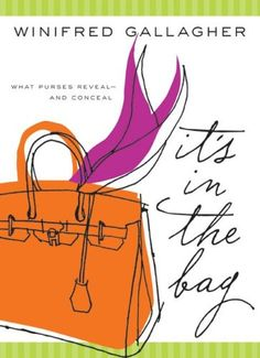Its in the Bag: What Purses Reveal and Conceal - Winifred Gallagher
