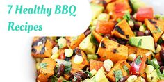 7 Easy, Healthy BBQ Recipes -- simple, fresh and delicious!
