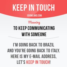 """Keep in touch"" means ""to keep communicating with someone"". Example: I'm going…"