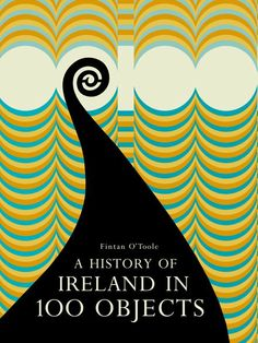 Best Irish Published - History of Ireland in 100 Objects by Fintan O'Toole Ireland Information, Ireland Culture, Book Of Kells, Ireland Travel, Galway Ireland, Culture Travel, National Museum, Archaeology, Art History