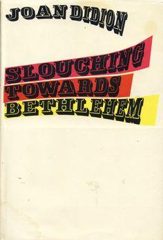 Slouching Towards Bethlehem - Joan Didion, 1968
