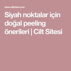 Siyah noktalar için doğal peeling önerileri | Cilt Sitesi Karma, Lose Weight, Health Fitness, My Style, Beauty, Projects, Health, Log Projects, Cosmetology